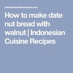 How to make date nut bread with walnut | Indonesian Cuisine Recipes