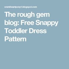The rough gem blog: Free Snappy Toddler Dress Pattern