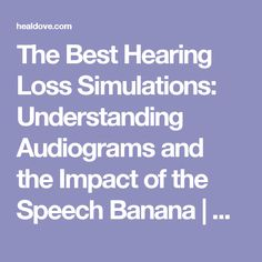The Best Hearing Loss Simulations: Understanding Audiograms and the Impact of the Speech Banana   Healdove