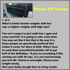 https://flic.kr/p/UEYJs1 | 1  of 5 What is better heavier weights with less  reps or lighter weights with high reps? | You can't expect to just walk into a gym and  come out buff. It is going to take some time.  You may not like it but that is the way it is.  Some people are genetically prefered that  makes it easier for them to bulk. Others have  to work their proverbial backsides off to get  half the definition.  If you are overdoing it like  starting out with 30 reps, it is not…