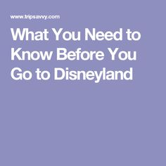 What You Need to Know Before You Go to Disneyland