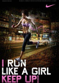 Nike-I run like a girl. Keep up.