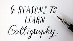 6 Reasons to Learn Calligraphy