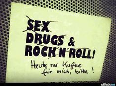Sex , drugs and rock'n roll Wise Quotes, Motivational Quotes, Inspirational Quotes, Wise Sayings, German Words, Word Up, Get To Know Me, Photo Quotes, Coffee Love