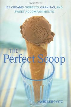 Amazon.com: Perfect Scoop: Ice Creams, Sorbets, Granitas, and Sweet Accompaniments (9781580088084): David Lebovitz, Lara Hata: Books