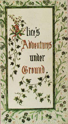 Original manuscript for Alice's Adventures Underground, Lewis Carroll's precursor to Alice in Wonderland.