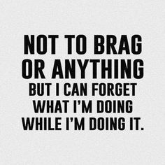 Not to brag but i can forget what i'm doing snarky funny ts Sarcasm Quotes, Sarcastic Humor, True Quotes, Great Quotes, Words Quotes, Funny Quotes, Funny Memes, Inspirational Quotes, Sayings
