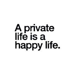 """A private life is a happy life."" *Not all matters need to be shared. You get more respect that way. You can't get mad when your life becomes fair game for comments & relationships change. Great Quotes, Quotes To Live By, Inspirational Quotes, Amazing Quotes, The Words, Words Quotes, Me Quotes, Sayings, Queen Quotes"