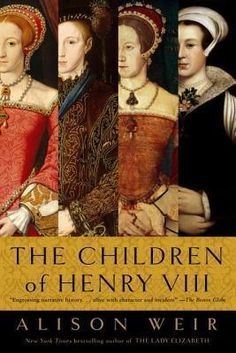 """The Children of Henry VIII, Alison Weir. Pinner writes: """"At his death in 1547, King Henry VIII left 4 heirs to the English throne: his only son, 9-year-old Prince Edward; Lady Mary, the adult daughter of his 1st wife Katherine of Aragon; Lady Elizabeth, the teenage daughter of his 2nd wife Anne Boleyn; & his young great-niece, Lady Jane Grey. This riveting account paints a unique portrait of these extraordinary rulers, examining their intricate relationships to each other & to Henry."""""""