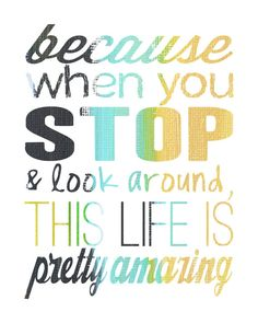 Monday Motivation When you stop and look around, life is pretty amazing. Cute Quotes, Words Quotes, Great Quotes, Quotes To Live By, Funny Quotes, Sayings, Amazing Quotes, The Words, Cool Words