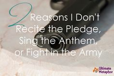 2 Reasons I Don't Recite the Pledge, Sing the Anthem or Fight in the Army | .life is a metaphor.