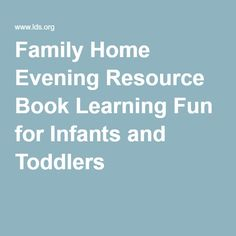 Family Home Evening Resource Book Learning Fun for Infants and Toddlers