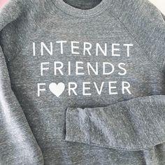 Internet Friends Forever sweatshirt♡