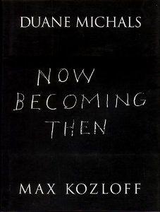 Now Becoming Then: Max Kozloff, Duane Michals: 9780944092125: Amazon.com: Books