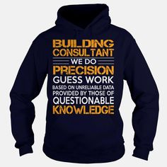 Awesome Tee For Building Consultant, Order HERE ==> https://www.sunfrog.com/LifeStyle/Awesome-Tee-For-Building-Consultant-92261661-Navy-Blue-Hoodie.html?41088