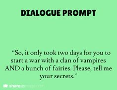 dialogue prompt; I like it, but I would change it up a bit. vampires and fairies... I dunno, it seems too easy to take that down the cheesy route.