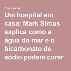 Um hospital em casa: Mark Sircus explica como a água do mar e o bicarbonato de sódio podem curar doenças   Portal Estar Bem
