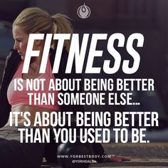 #FITNESS is not about being better than someone else… It's about being better than you use to be!