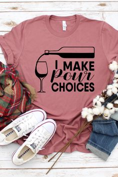 Funny and cute T shirt for a wine lover. Comes in more colors and sizes. Drinks I Make Pour Choices, Wine Shirt, Wine Lover, Funny T Shirt, Drinking Shirt Funny Shirts Women, Funny Shirt Sayings, T Shirts With Sayings, T Shirts For Women, Cute Tshirts, Mom Shirts, Cool Tee Shirts, Romwe, Funny Drinking Shirts