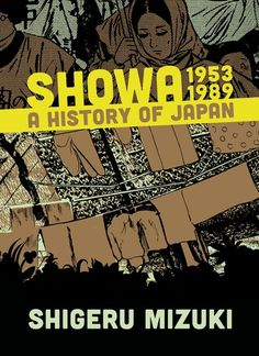 Showa 1953-1989: A History of Japan - Shigeru Mizuki Showa 1953–1989: A History of Japan concludes Shigeru Mizuki's dazzling autobiographical and historical account of Showa-period Japan, a portrait both intimate and ranging of a defining epoch. The final volume picks up in the wake of Japan's utter defeat in World War II, as a country reduced to rubble struggles to rise again. The Korean War brings new opportunities to a nation searching for an identity.