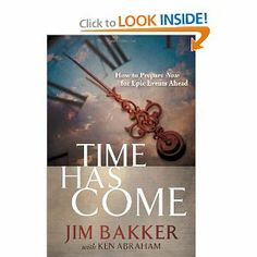 Time Has Come: How to Prepare Now for Epic Events Ahead: Jim Bakker, Ken Abraham: 9781617950858: Amazon.com: Books