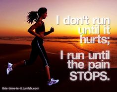Inspirational Running Quotes For When Your Tank Is Empty #20: I don't run until it hurts. I run until the pain stops.
