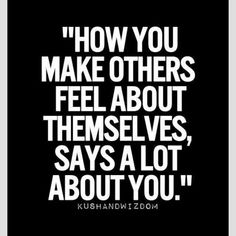 People will forget what you said, and what you do for them. But they never forget how you made them feel!!!!!