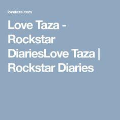 Love Taza - Rockstar DiariesLove Taza   Rockstar Diaries