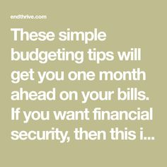 These simple budgeting tips will get you one month ahead on your bills. If you want financial security, then this is the best way to pay bills each month. Budgeting System, Budgeting Money, Envelope Budget System, Living Within Your Means, Budget Envelopes, Make Ends Meet, Debt Snowball, Financial Success, Debt Payoff