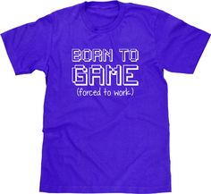 Video Game Shirt, Born To Game Forced To Work, Funny Shirt, Geeky Video Game Tshirt, Funny Tshirt, Geek Tee, Funny T Shirt, Men Plus Size