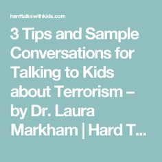 3 Tips and Sample Conversations for Talking to Kids about Terrorism – by Dr. Laura Markham | Hard Talks With Kids