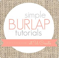 Many burlap tutorials - simple, too! www.u-createcrafts.com