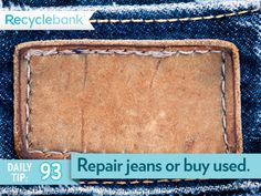 It takes about 1,800 gallons of water to produce the cotton used in one pair of jeans! Repair jeans or buy used instead.