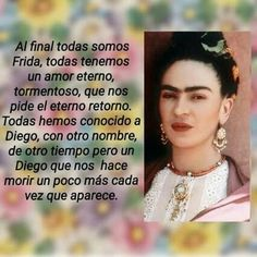 Al final todas somos Frida... Frida Quotes, Me Quotes, Friday Kahlo, Positive Quotes, Motivational Quotes, Qoutes About Life, Quotes En Espanol, Special Images, Quotes About Everything