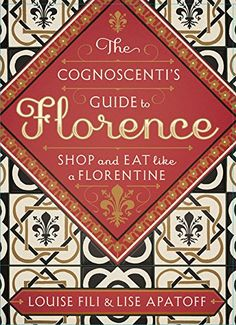The Cognoscenti's Guide to Florence: Shop and Eat like a Florentine by Louise Fili.