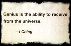 Genius is the ability to receive from the Universe - I Ching #genius #iching http://www.victoriadortzbach.com