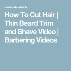 How To Cut Hair   Thin Beard Trim and Shave Video   Barbering Videos