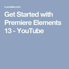 Get Started with Premiere Elements 13 - YouTube