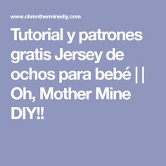 Tutorial y patrones gratis Jersey de ochos para bebé | | Oh, Mother Mine DIY!!