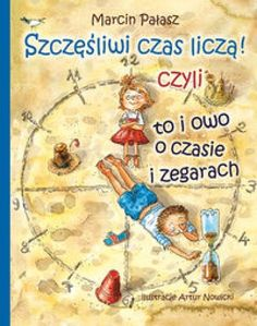 Czyli to i owo o czasie i zegarach Kids And Parenting, Baseball Cards, Books, Outlet, Art, Literatura, Room, Projects, Art Background