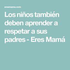 Los niños también deben aprender a respetar a sus padres - Eres Mamá