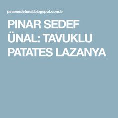 PINAR SEDEF ÜNAL: TAVUKLU PATATES LAZANYA