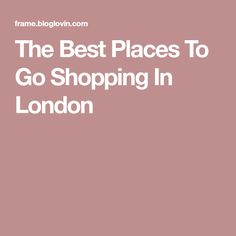 The Best Places To Go Shopping In London