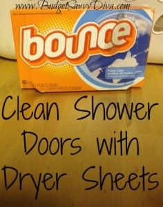 Clean Shower Door with Dryer Sheets. You can also use these babies to clean the bugs off the front of your car! ;)