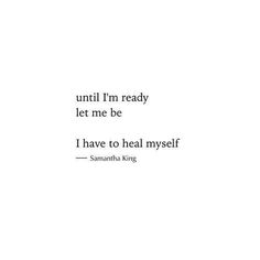 Inspirational Quotes from Functional Rustic Until I'm ready let me be. I have to heal myself.Until I'm ready let me be. I have to heal myself. Poetry Quotes, Words Quotes, Sayings, Qoutes, Self Love Quotes, Quotes To Live By, Let It Go Quotes, Dont Need A Man Quotes, Love Yourself First Quotes