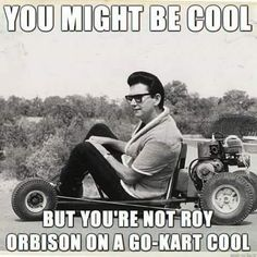 Roy Orbison go-kart Go Kart Plans, Diy Go Kart, Drift Trike, Roy Orbison, Karting, Mini Bike, Popular Music, Lyric Quotes, Music Lyrics