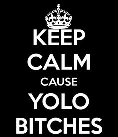 Yolo bitches