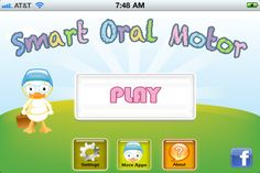 "Smart Oral Motor ($5.99) Smart Oral Motor is a fun and engaging application for children who need a little more entertaining when practicing their oral motor skills. Clever, the duck, provides auditory and visual cues for practicing several oral motor exercises such as:  -Puckering lips  -Making an ""o"" with the mouth  -Sending a kiss  -Moving tongue to sides  -Puffing cheeks  -Touching cheeks using the tongue  -Moving the tongue up and down"