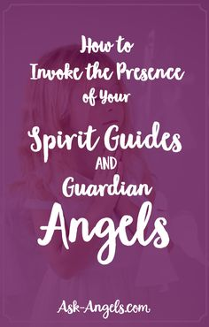 How to Invoke the Presence of Your Spirit Guides and Guardian Angels