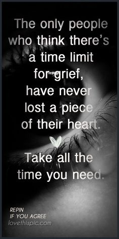 Grief doesn't know time...actual sometimes time makes it worse. You never fully recover from a loss you just learn to exist.